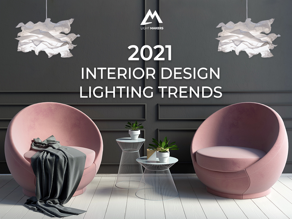 2021 Lighting Design Trends You Need To Know